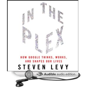 In the Plex, How Google Thinks, Works & Shapes Our Lives