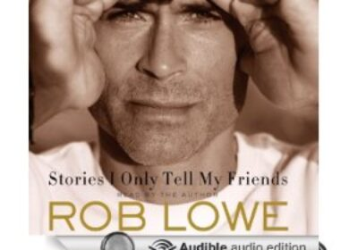 Rob Lowe: Stories I Only Tell My Friends: An Autobiography