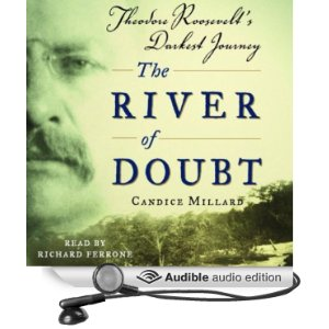 The River of Doubt - Theodore Roosevelt's Darkest Journey